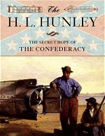 Hunley the Confederacy Secrect Hope